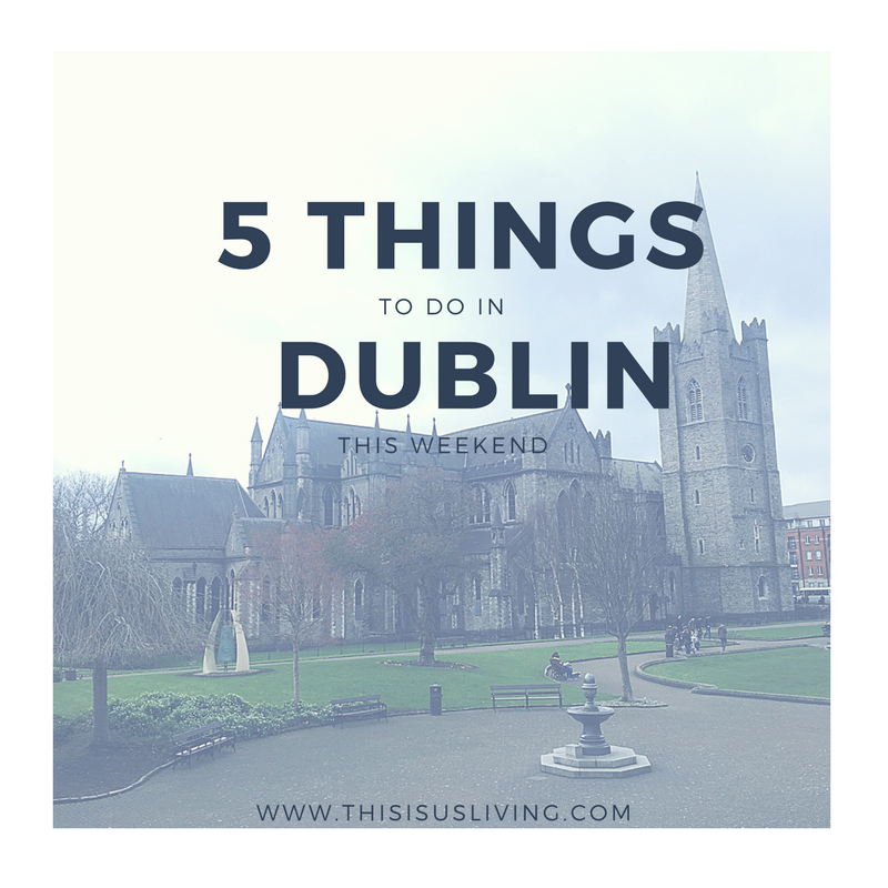 5 things every tourist should do in Dublin this weekend