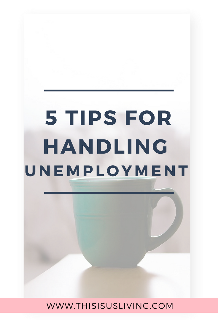 5 tips for handling unemployment: Being unemployed could be the best or the worst time of your life - it is all about how you handled it.