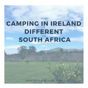 So what are the differences between camping in Ireland versus camping in South Africa?