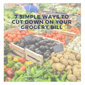 7 Simple Ways to Cut Down on your Grocery Bill