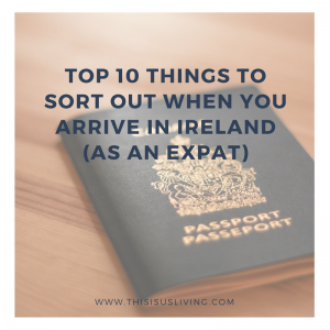 the top 10 things you should get sorted as soon as you move over to Ireland as an expat.