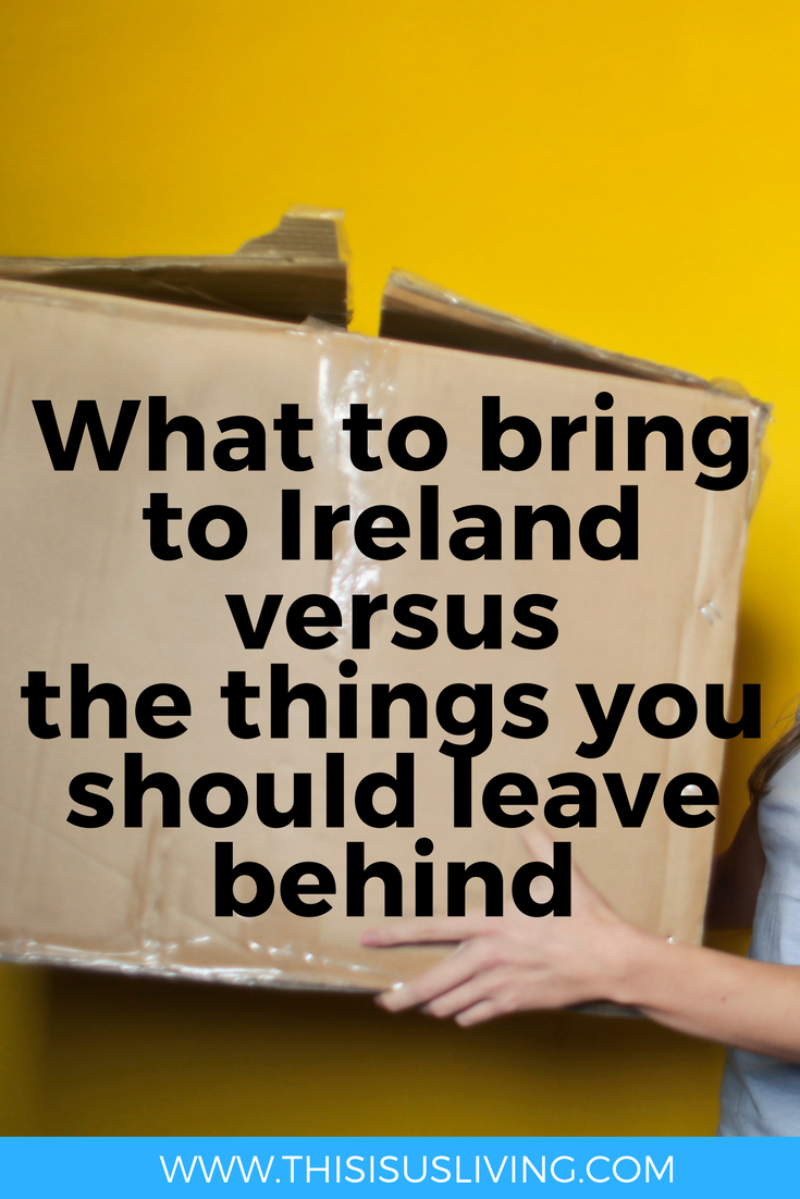 Moving to Ireland? This list might help you decide what to keep, what to bring with, and what to leave behind.