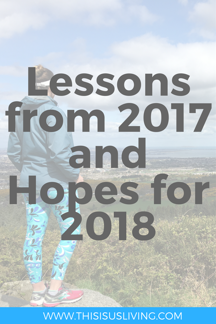 WHAT ARE YOUR HOPES FOR 2018 AND WHAT LESSONS DID YOU LEARN FROM 2017? Here are some of mine!