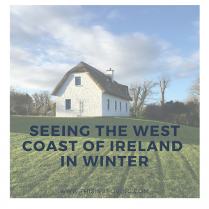 The benefits to seeing the west coast of Ireland in winter.