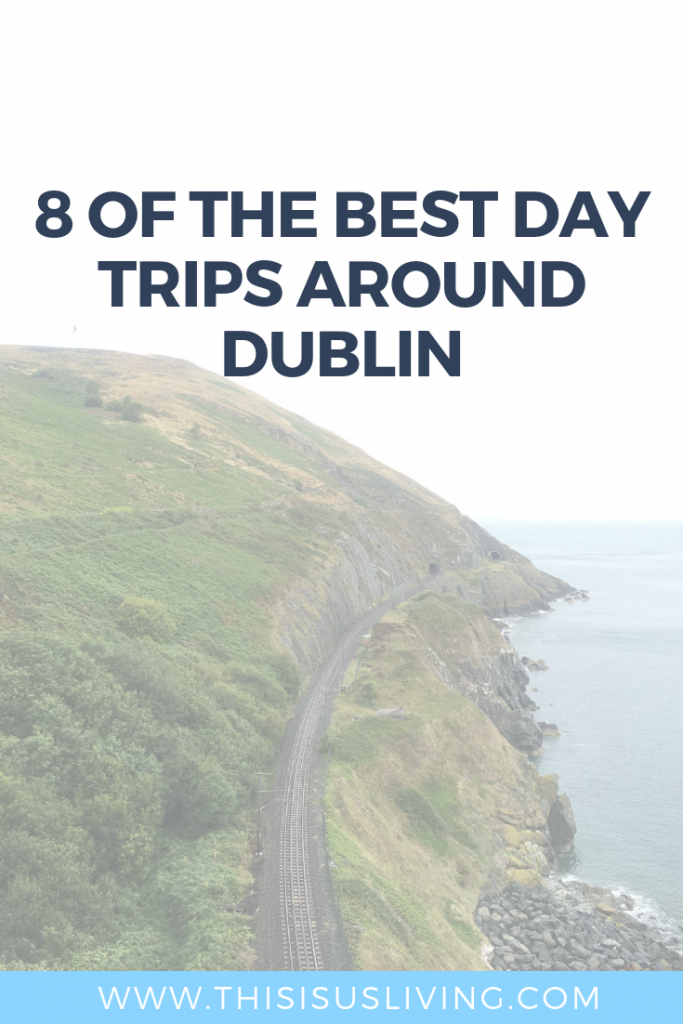 this is a list of our fave day trips around the Dublin area that would take under an hour to get to