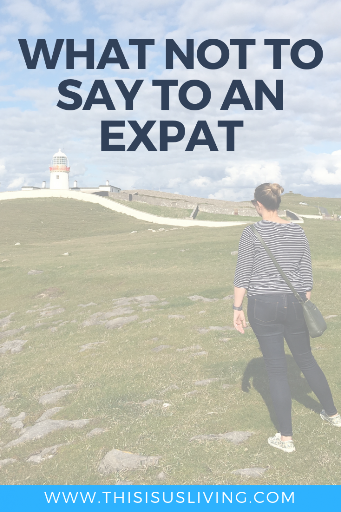 These are some of the things I don't think you need to say to an expat - in fact, maybe not say to anyone...