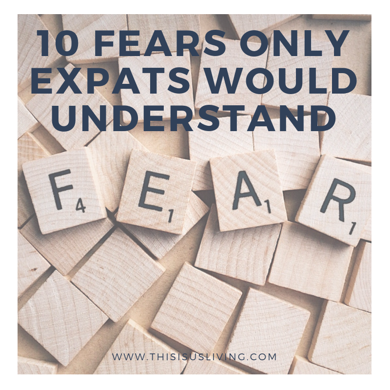 Top 10 Fears We have Legit Had Since Becoming Expats, that only expats would understand.